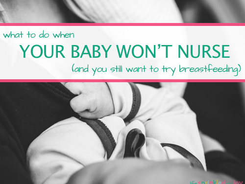 What To Do When Your Baby Doesn't Nurse (And You Still Want to Breastfeed)