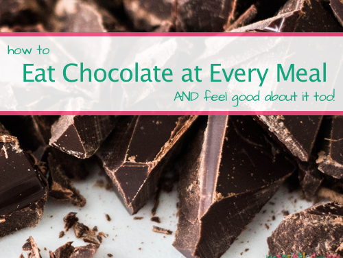 How To Eat Chocolate At Every Meal AND Feel Good About It Too
