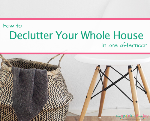 How To Declutter Your WHOLE House in just ONE afternoon