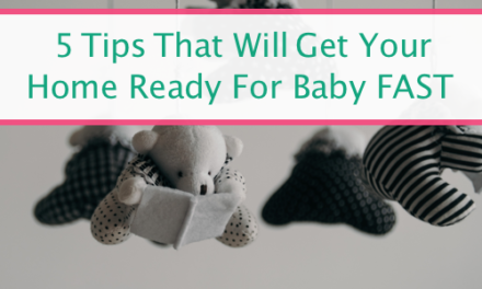 5 Tips That Will Get Your Home Ready For Baby FAST
