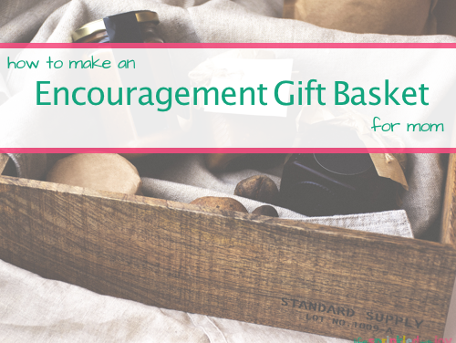 How To Put Together An Encouraging Gift Kit For Mom