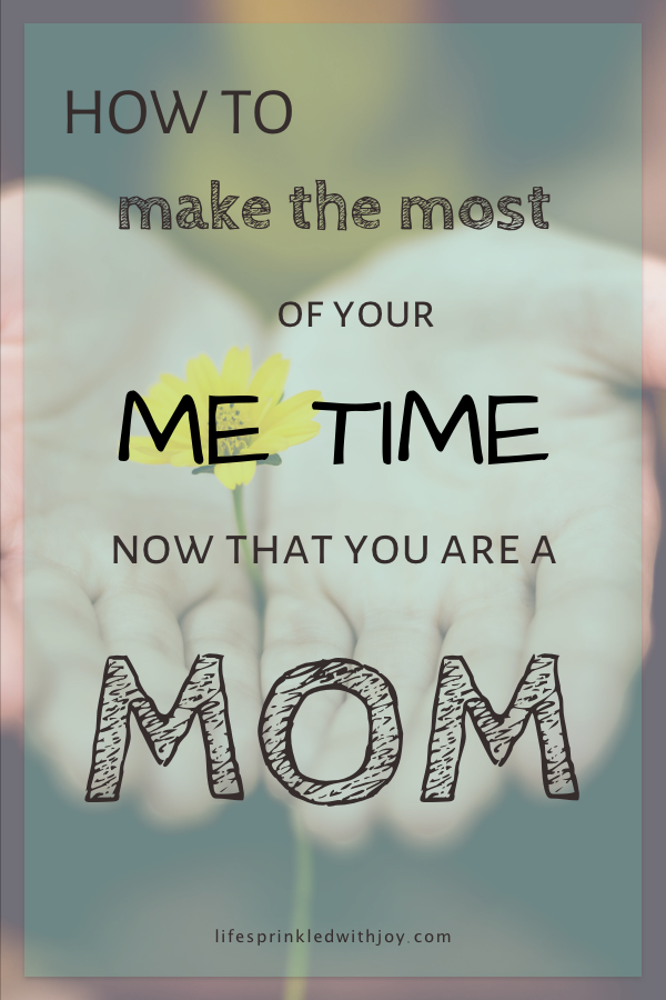 how to make the most of your me time as a mom