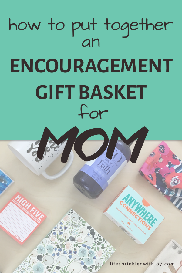 how to put together an encouraging gift basket for mom