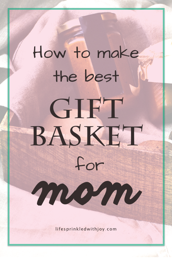 make the best gift basket for mom