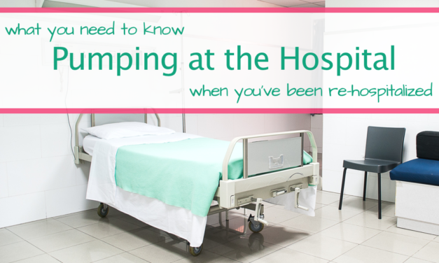 What You Need To Know About Pumping In The Hospital When You've Been Re-Hospitalized