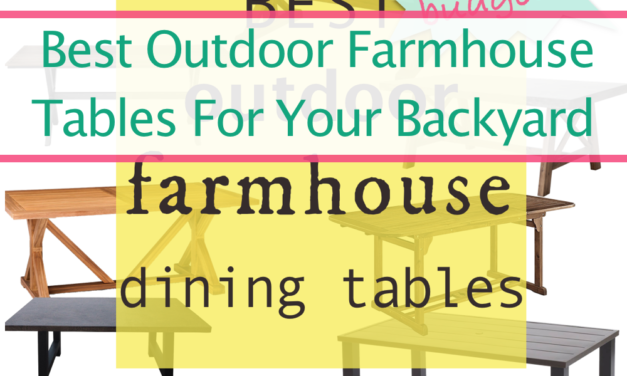 The Best Farmhouse Inspired Outdoor Patio Tables For Your Budget