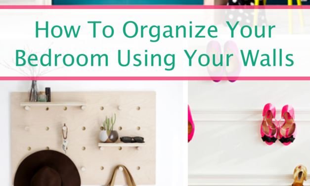 How To Organize Your Small Bedroom Using Your Walls