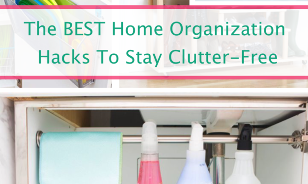 The Best Hacks To Get Your Whole House Organized In No Time