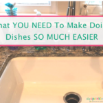 Must Haves To Make Doing Dishes So Much Easier